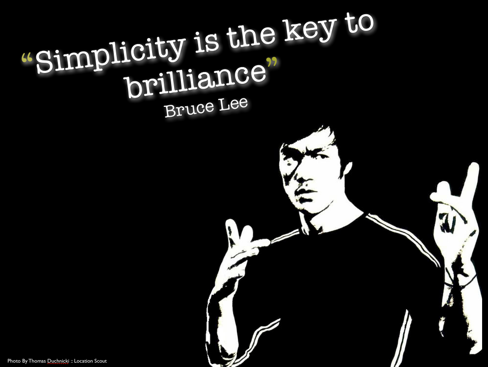 [Image: Bruce_Lee_-_Simplicity_is_the.jpg.scaled1000.jpg]