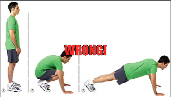 Exercise Burpee http://nicktumminello.com/2012/08/burpee-exercise-how-to-do-perfect-burpees/